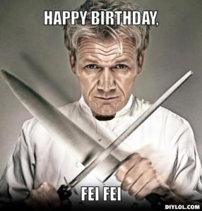 gordon-ramsay-meme-generator-happy-birthday-fei-fei-126d6d